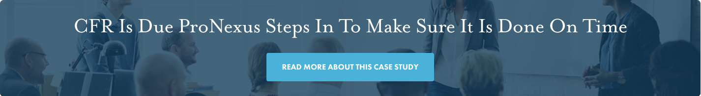 CFR is Due ProNexus Steps in to Make Sure it is Done On Time_Case Study